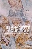 Bernadette Soubirous - La plus secrète des saintes