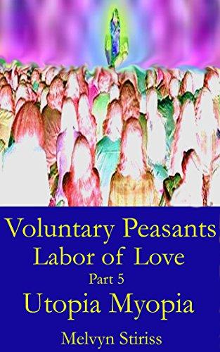 Utopia Myopia: Voluntary Peasants Labor of Love Climax, Part 5
