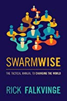 Swarmwise: The Tactical Manual to Changing the World ebook download