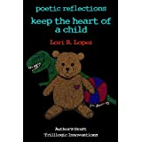 poetic reflections: keep the heart of a child ~ Lori R. Lopez