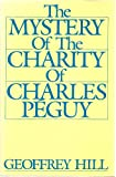 The Mystery of the Charity of Charles Peguy (0195035151) by Hill, Geoffrey