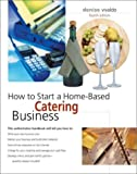 How to Start a Home-Based Catering Business, 4th (Home-Based Business Series) (0762724803) by Denise Vivaldo