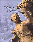echange, troc Étienne, 1716-1791 Falconet, Marie-Noëlle Pinot de Villechenon, Musée national de céramique (France) - Falconet à Sèvres, 1754-1766, ou, L'art de plaire