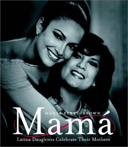 Mama (SPA): Hijas Latinas Celebran a Sus Madres (Spanish Edition), Maria Perez-brown
