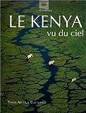 echange, troc Yann Arthus-Bertrand, Anne Arthus-Bertrand - Le Kenya vu du ciel