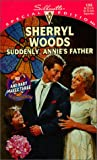 Suddenly Annie's Father (And Baby Makes Three: The Next Generation) (Silhouette Special Edition #1268) (0373242689) by Sherryl Woods
