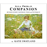 Alla Prima II Companion: Richard Schmid's Materials, Tools and Techniques
