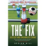 The Fix: Soccer and Organized Crimeby Declan Hill