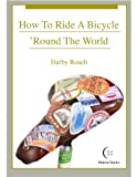 How To Ride A Bicycle 'Round The World