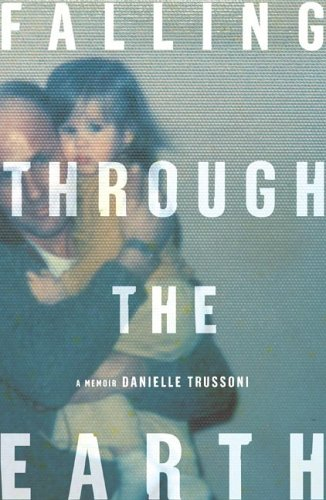 Falling Through The Earth by Danielle Trussoni