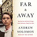 Far and Away: Reporting from the Brink of Change Audiobook by Andrew Solomon Narrated by Andrew Solomon