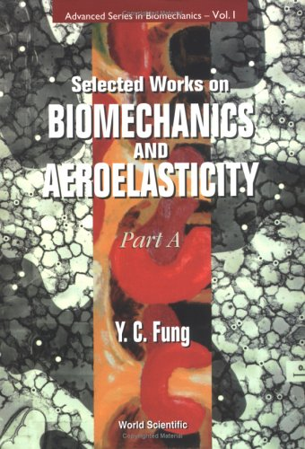 Selected Works On Biomechanics And Aeroelasticity (Advanced Series In Biomechanics)