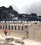 echange, troc Patrick Bard - Le chemin de l'Inca : Qhapac Nan