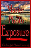Master Photo Exposure (On Target Photo Training Book 2)