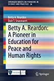 Betty A  Reardon: A Pioneer in Education for Peace and Human Rights (SpringerBriefs on Pioneers in Science and Practice)