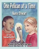One Pelican at a Time: A story of the gulf oil spill (Bella and Britt Beach Series)