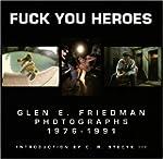 Fuck You Heroes: Glen E. Friedman Pho...