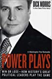 Power Plays: Win or Lose--How Historys Great Political Leaders Play the Game