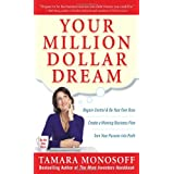 Your Million Dollar Dream: Regain Control and Be Your Own Boss. Create a Winning Business Plan. Turn Your Passion into Profit. ~ Tamara Monosoff