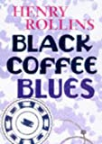 Black Coffee Blues (Henry Rollins) (1880985551) by Rollins, Henry