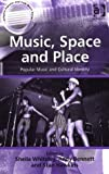 img - for Music, Space and Place: Popular Music and Cultural Identity (Ashgate Popular and Folk Music Series) (Ashgate Popular and Folk Music Series) book / textbook / text book
