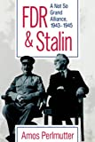 FDR & Stalin: A Not So Grand Alliance, 1943-1945 (0826209106) by Perlmutter, Amos