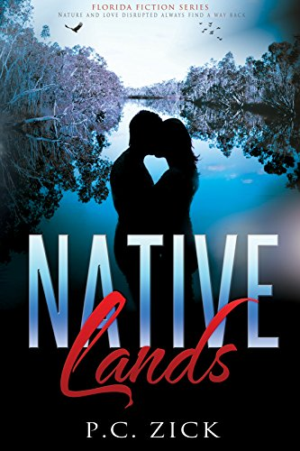 Book: Native Lands (Florida Fiction Series) - Nature and love disrupted always find a way back by P.C. Zick