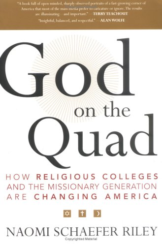 God on the Quad : How Religious Colleges And the Missionary Generation Are Changing America, NAOMI SCHAEFER RILEY
