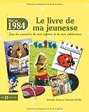 echange, troc Laurent CHOLLET, Armelle LEROY - 1984, Le Livre de ma jeunesse
