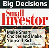 Big Decisions, Small Investor: Make Smart Choices and Make Yourself Rich (1558506519) by Williamson, Gordon