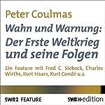 Wahn und Warnung: Der Erste Weltkrieg und seine Folgen | Peter Coulmas,Johann Vahr