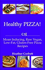 Healthy PIZZA! Moan Inducing, Raw Vegan, Low-Fat, Gluten-Free PIZZA Recipes (Moan Inducing Raw Vegan Recipes)