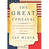 The Great Upheaval: America and the Birth of the Modern World, 1788-1800 ~ Jay Winik