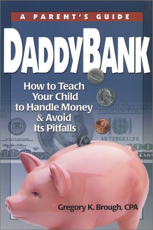 DaddyBank: A Parent's Guide, GREGORY K. BROUGH