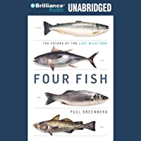 Four Fish: The Future of the Last Wild Food (       UNABRIDGED) by Paul Greenberg Narrated by Christopher Lane