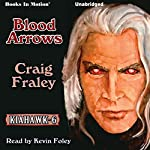 Blood Arrows: Kiahawk Series, Book 6 (       UNABRIDGED) by Craig Fraley Narrated by Kevin Foley