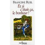 Et si c'�tait �a, le bonheur ?by Francine Ruel