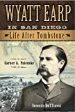 Wyatt Earp in San Diego: Life After Tombstone