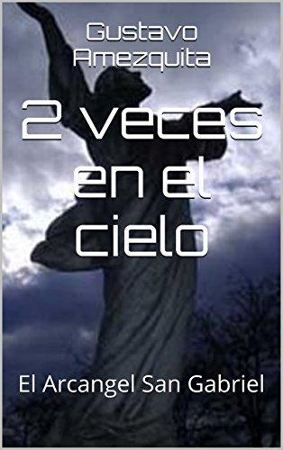 2-veces-en-el-cielo-el-arcangel-san-gabriel-mensajero-de-dios-01-spanish-edition