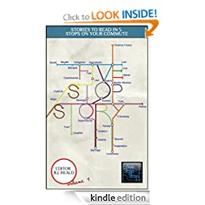 Free Kindle Book: Five Stop Story: Short Stories to Read in 5 Stops on Your Commute, by R.J. Heald. Publisher: Five Stop Story Press (December 18, 2011)