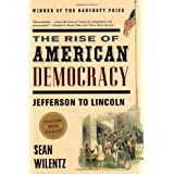 The Rise of American Democracy: Jefferson to Lincoln [Hardcover] [2005] First Edition Ed. Sean Wilentz