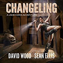 Changeling: Jade Ihara Adventures Book 2 Audiobook by David Wood, Sean Ellis Narrated by Jeffrey Kafer