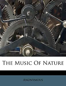 The Music Of Nature: Anonymous: 9781173897772: Amazon.com: Books