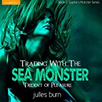 Trading with the Sea Monster: Trident of Pleasure: Sophie's Monsters, Book 2 | Julles Burn