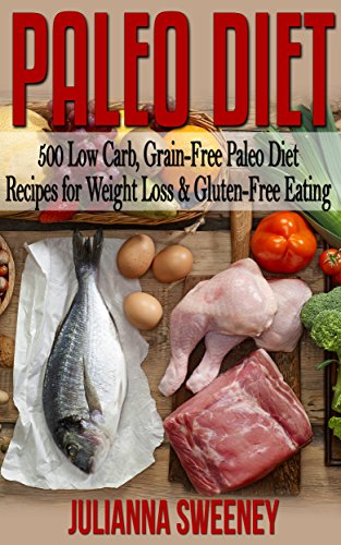 Paleo Diet: 500  Gluten-Free, Wheat-Free, Paleo Recipes for Weight Loss Meals (Gluten Free Diet, Low Carb, Weight Loss Recipes) by Sarah Peterson