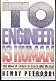 To Engineer Is Human: The Role of Failure in Successful Design (0312806809) by Petroski, Henry