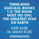 Kate Klise Three-Ring Rascals, Books 1-2: The Show Must Go On!; The Greatest Star on Earth