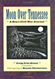 img - for Moon Over Tennessee: A Boy's Civil War Journal by Crist-Evans, Craig (1999) Hardcover book / textbook / text book