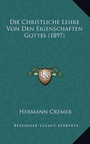 Die Christliche Lehre Von Den Eigenschaften Gottes (1897)