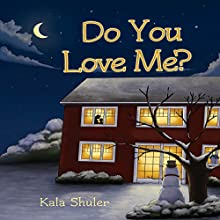 Do You Love Me? (       UNABRIDGED) by Kala Shuler Narrated by Kala Shuler